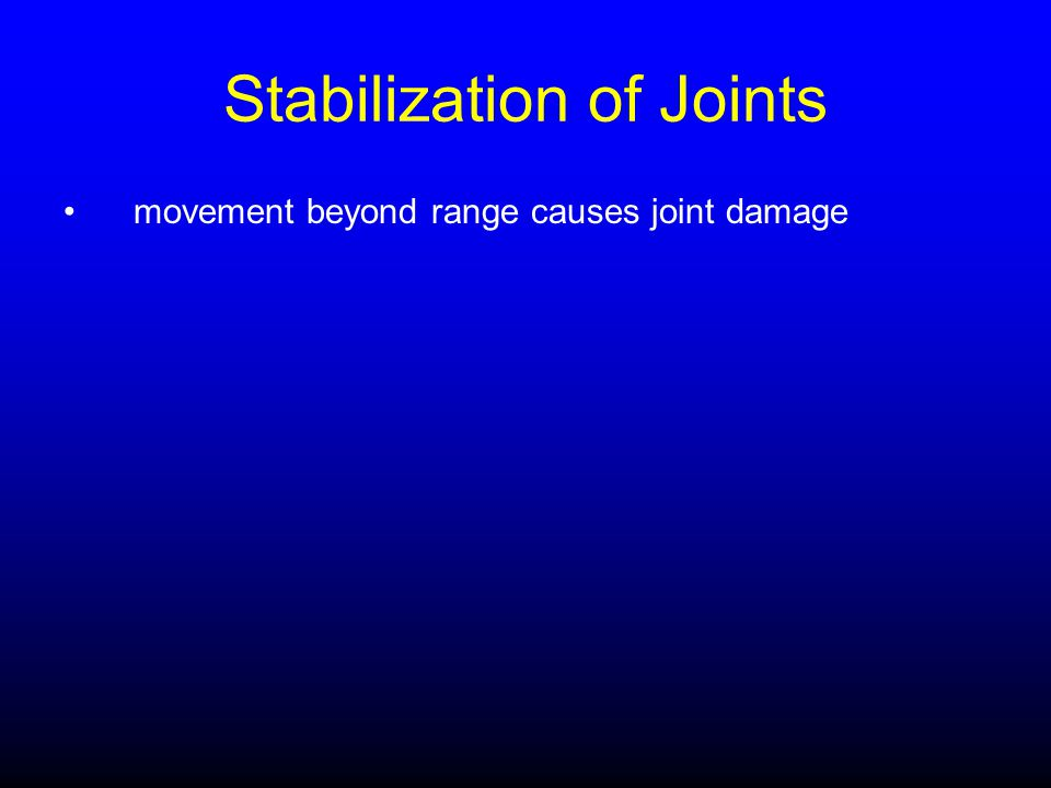 Stabilization of Joints movement beyond range causes joint damage