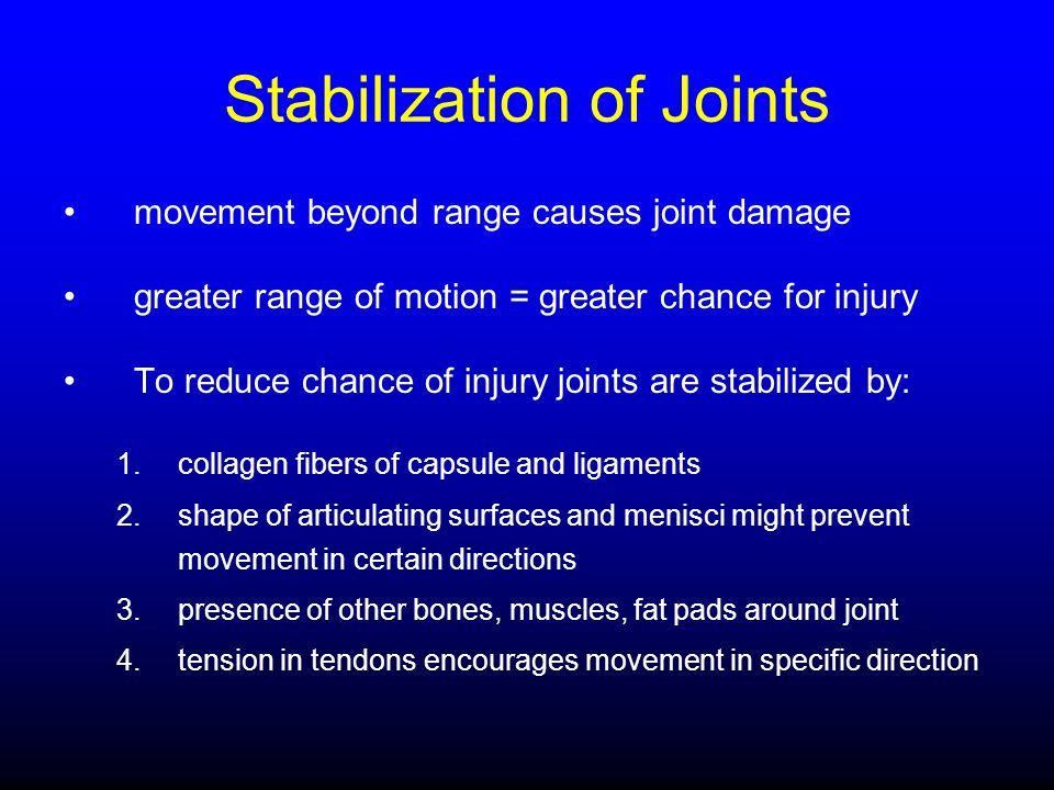 Stabilization of Joints movement beyond range causes joint damage greater range of motion = greater chance for injury To reduce chance of injury joint