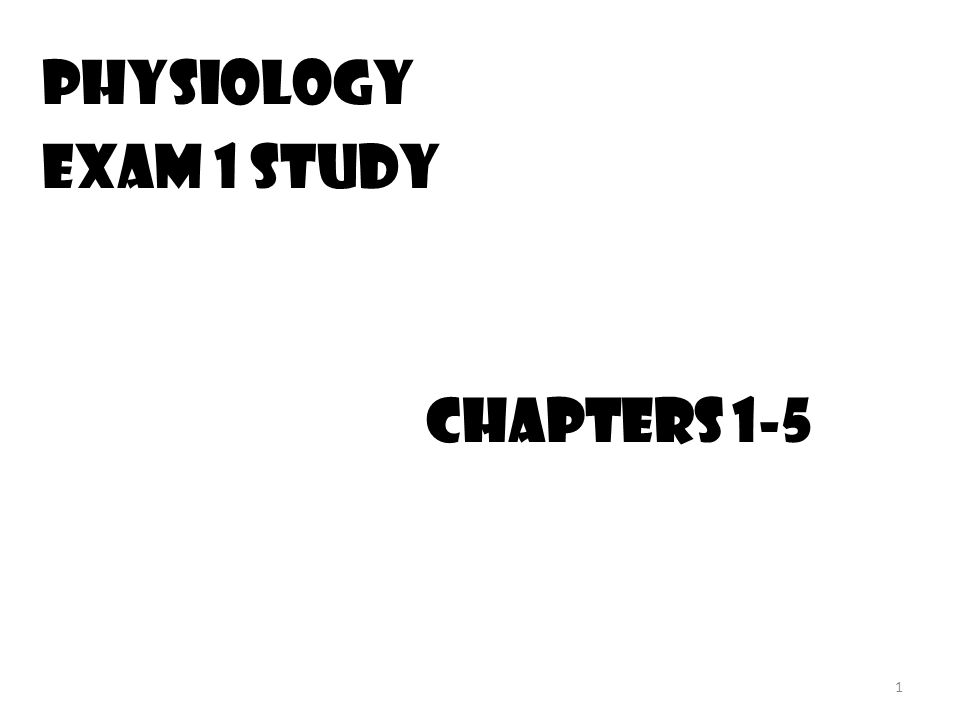 1 Physiology Exam 1 Study chapters 1-5