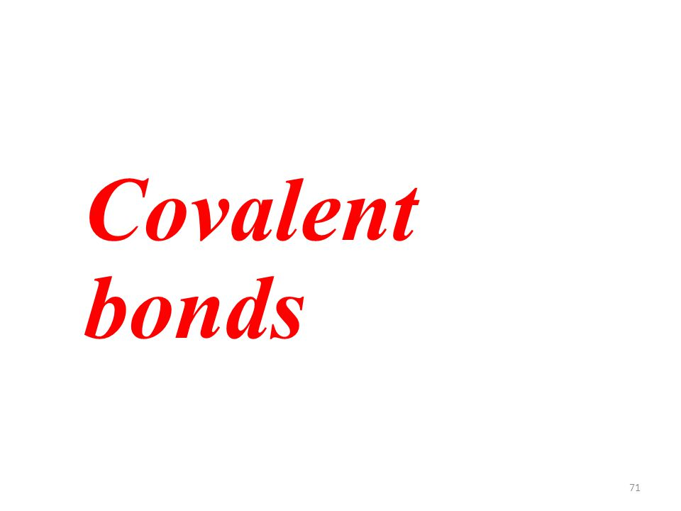 71 Covalent bonds