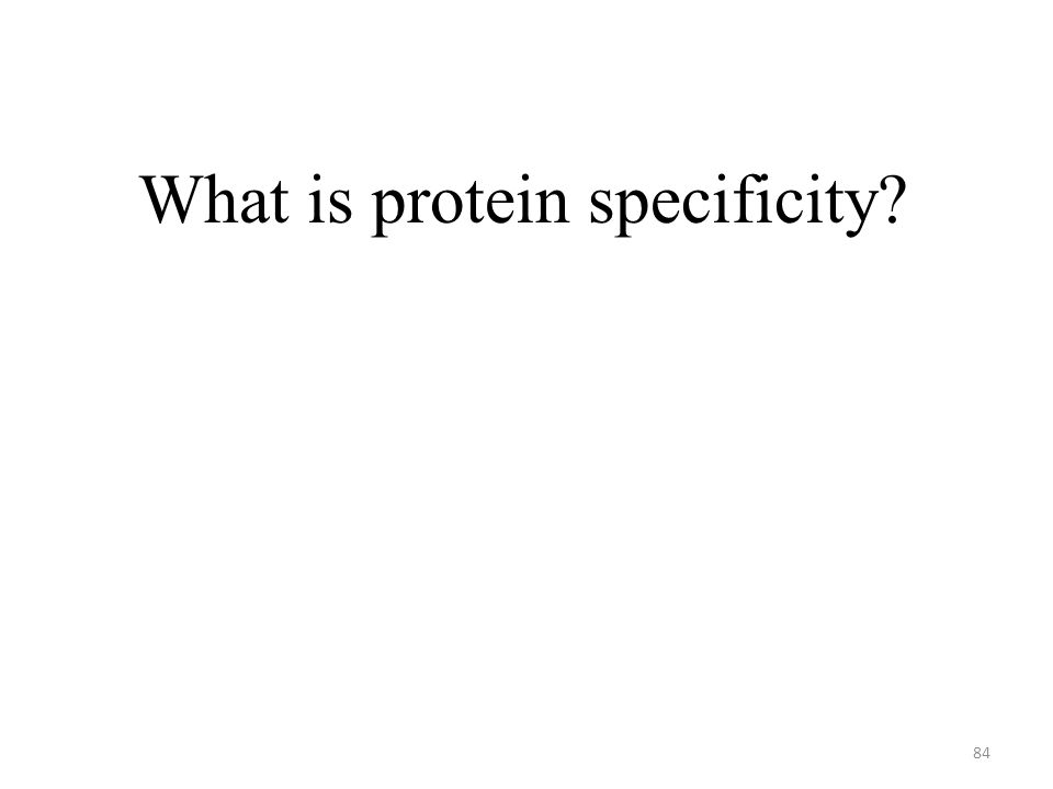 84 What is protein specificity?