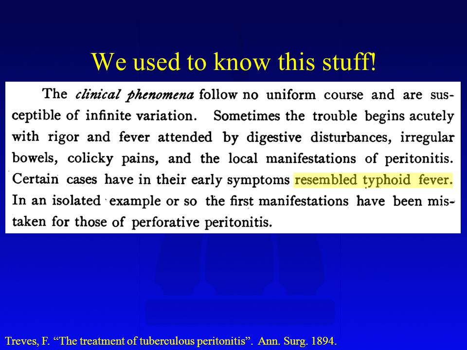 We used to know this stuff! Treves, F. The treatment of tuberculous peritonitis . Ann. Surg. 1894.