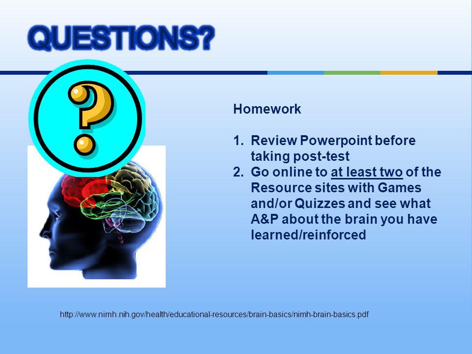 http://www.nimh.nih.gov/health/educational-resources/brain-basics/nimh-brain-basics.pdf Homework 1.Review Powerpoint before taking post-test 2.Go onli