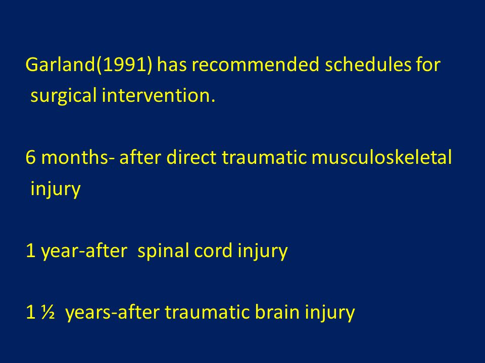 Garland(1991) has recommended schedules for surgical intervention.