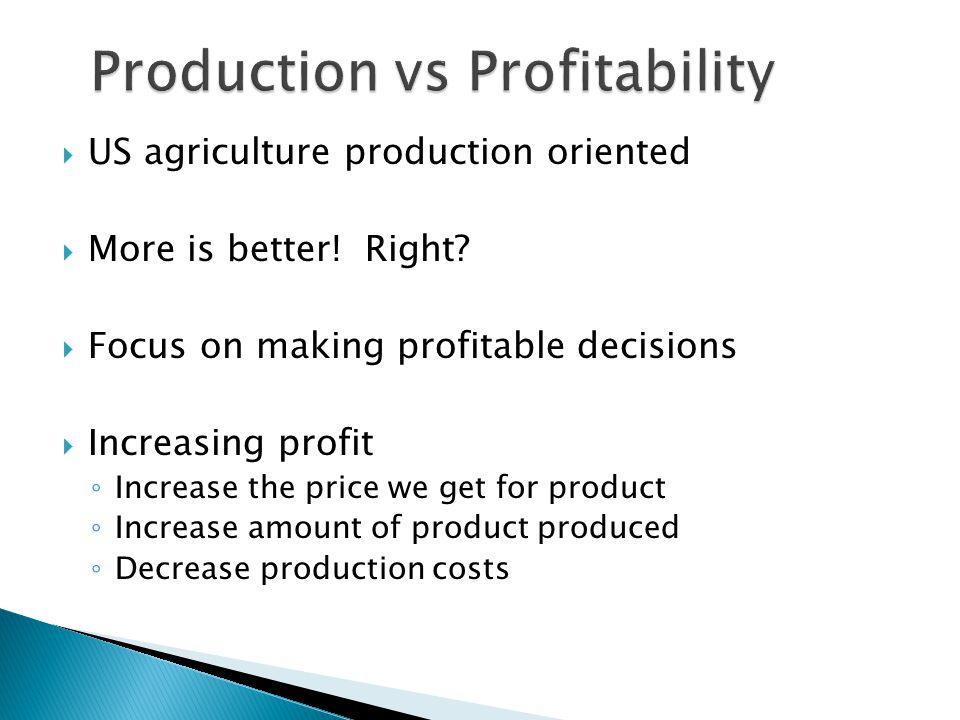  US agriculture production oriented  More is better.