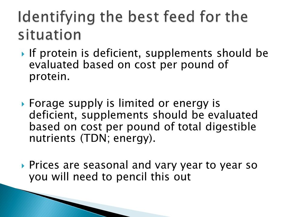  If protein is deficient, supplements should be evaluated based on cost per pound of protein.