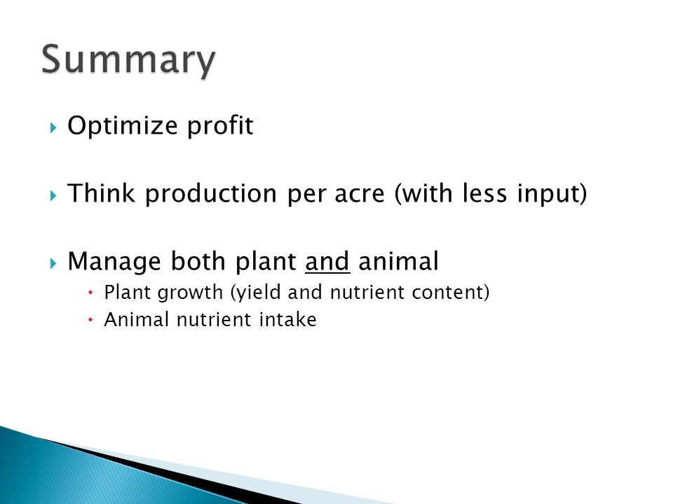  Optimize profit  Think production per acre (with less input)  Manage both plant and animal  Plant growth (yield and nutrient content)  Animal nutrient intake