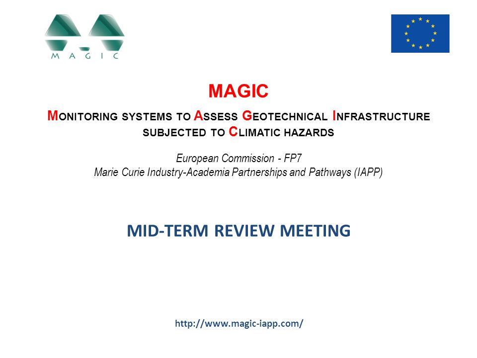 Fellow background MAGIC - Monitoring systems to Assess Geotechnical Infrastructure subjected to Climatic hazards Mid-Term Review Meeting - Brussels, 17 November 2014 Status: ER Recruiting institution: TUD – Delft University of Technology Recruitment period: 01.10.2014 – 30.09-2016 2009.9 - 2013.1 The Hong Kong University of Science and Technology Behavior of saturated and unsaturated coarse widely graded soils under low confining pressures 2013.5 – 2014.5 Norwegian Geotechnical Institute (NGI) Thermo-Hydro-mechanical behaviour of soft soils
