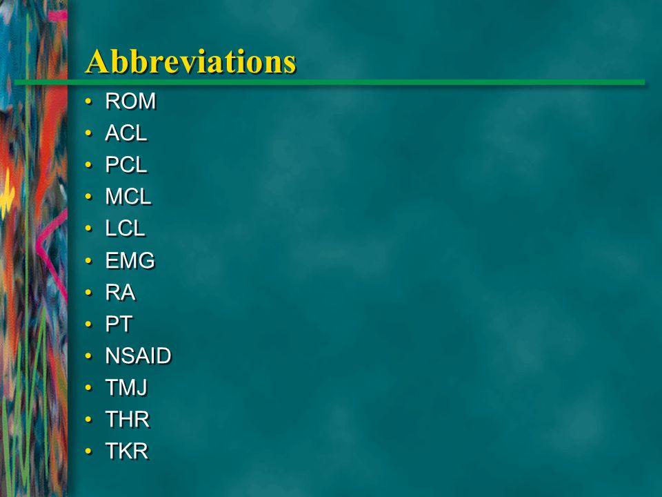 Abbreviations ROM ACL PCL MCL LCL EMG RA PT NSAID TMJ THR TKR ROM ACL PCL MCL LCL EMG RA PT NSAID TMJ THR TKR