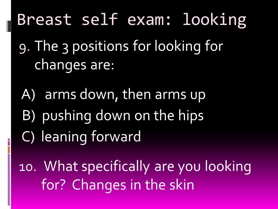 Breast self exam: looking 9.