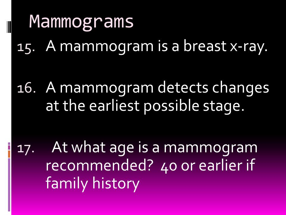 Mammograms 15. A mammogram is a breast x-ray. 16.