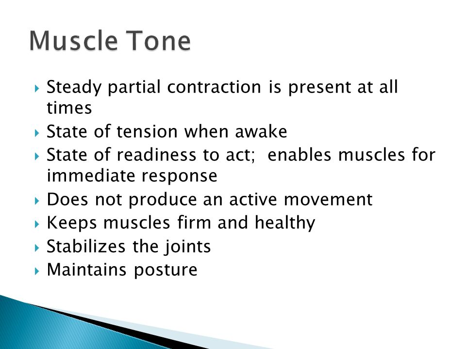  Steady partial contraction is present at all times  State of tension when awake  State of readiness to act; enables muscles for immediate response