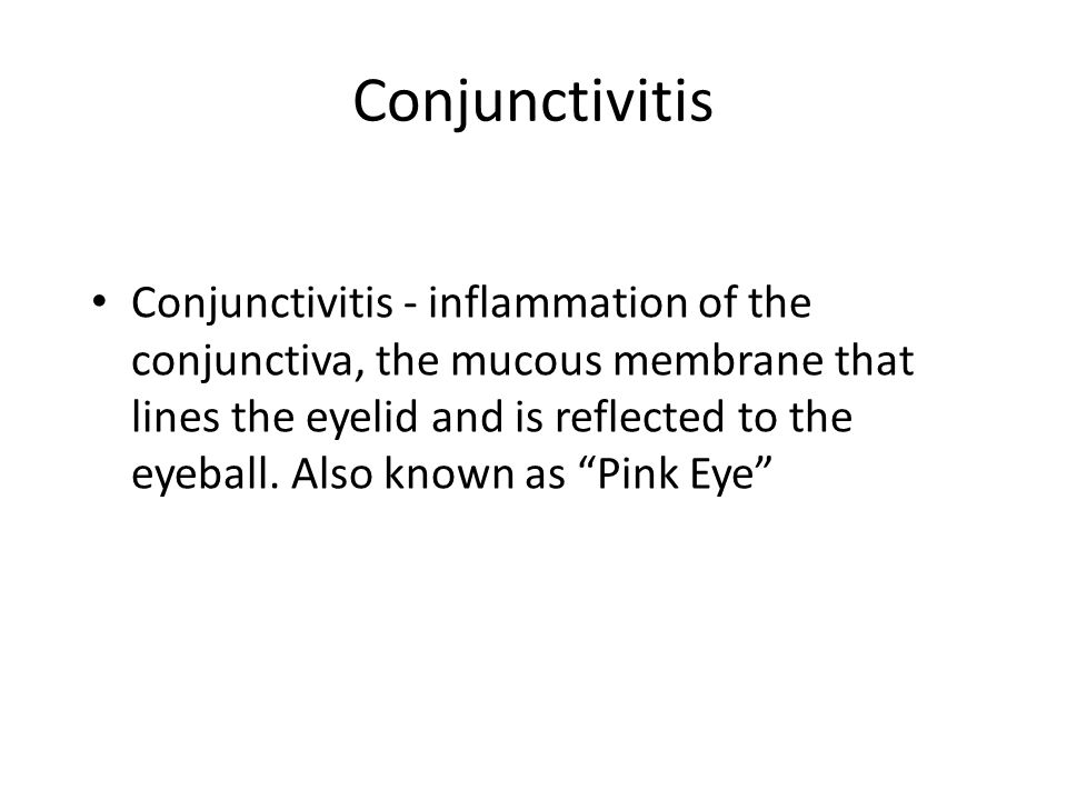 Conjunctivitis Conjunctivitis - inflammation of the conjunctiva, the mucous membrane that lines the eyelid and is reflected to the eyeball.