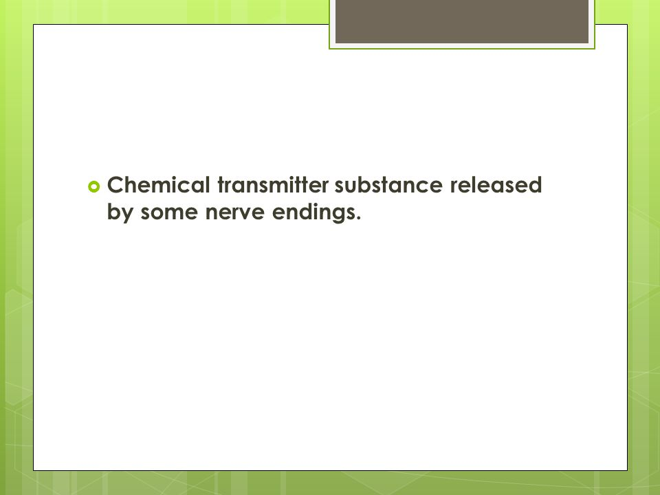 Chemical transmitter substance released by some nerve endings.