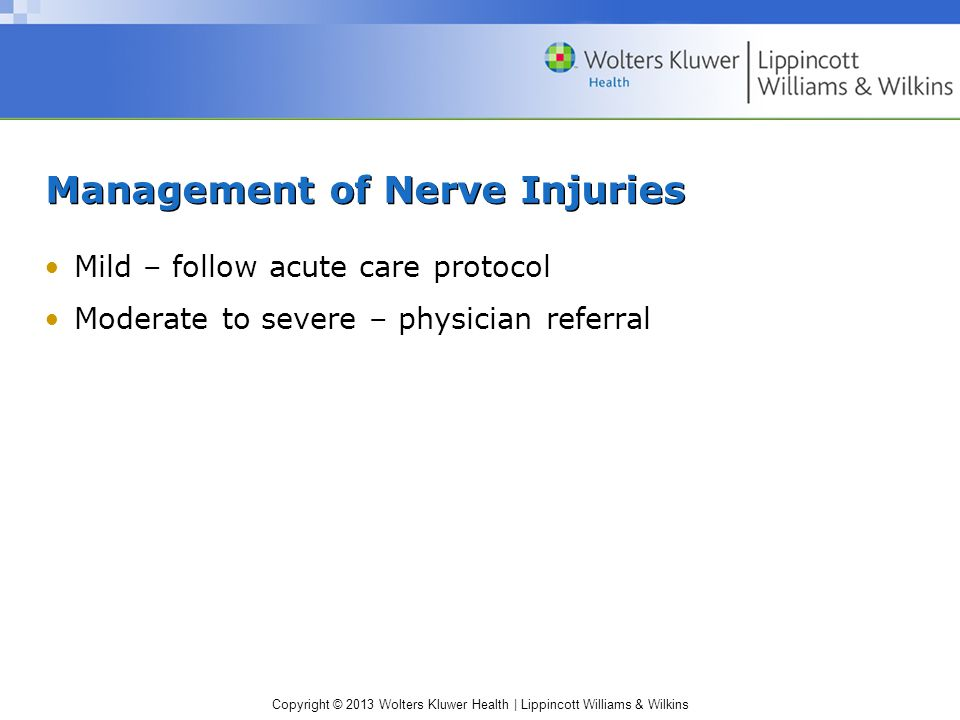 Copyright © 2013 Wolters Kluwer Health | Lippincott Williams & Wilkins Classification of Nerve Injuries (cont.) Nerve injuries result in a variety of