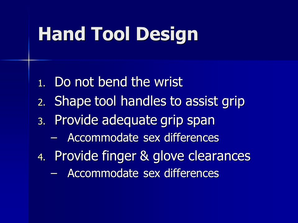 Hand Tool Design 1. Do not bend the wrist 2. Shape tool handles to assist grip 3.