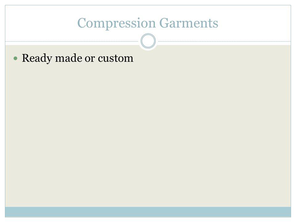 Compression Garments Ready made or custom