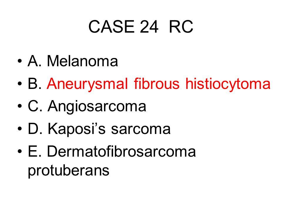 CASE 24 RC A. Melanoma B. Aneurysmal fibrous histiocytoma C. Angiosarcoma D. Kaposi's sarcoma E. Dermatofibrosarcoma protuberans
