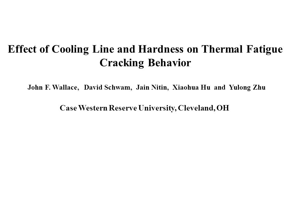 Effect of Cooling Line and Hardness on Thermal Fatigue Cracking Behavior John F.