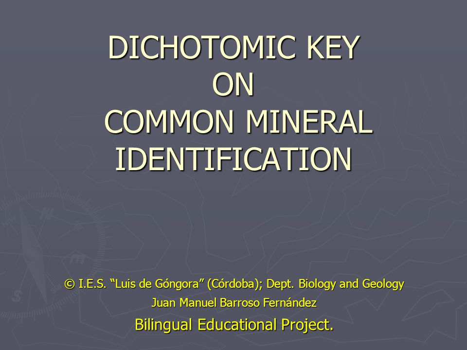 DICHOTOMIC KEY ON COMMON MINERAL IDENTIFICATION © I.E.S.