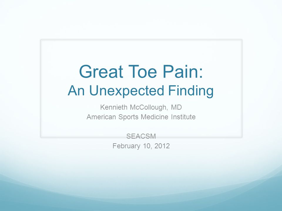 Great Toe Pain: An Unexpected Finding Kennieth McCollough, MD American Sports Medicine Institute SEACSM February 10, 2012