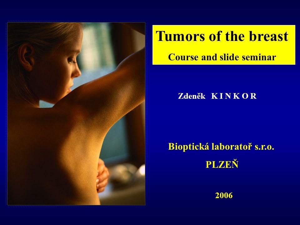 Tumors of the breast Course and slide seminar Zdeněk K I N K O R Bioptická laboratoř s.r.o.