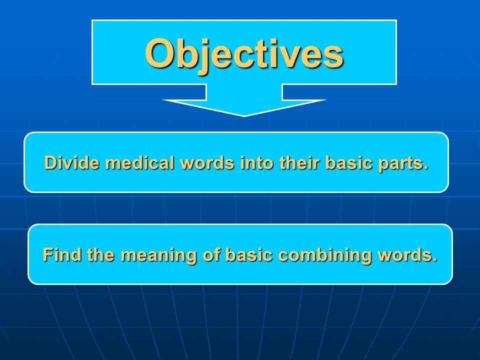  Word Root Origin of the word.eg: Gastr = Stomach eg: Gastr = Stomach  Suffix Word ending.