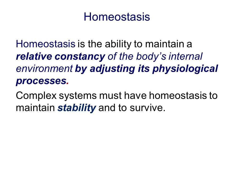 Homeostasis Homeostasis is the ability to maintain a relative constancy of the body's internal environment by adjusting its physiological processes. C