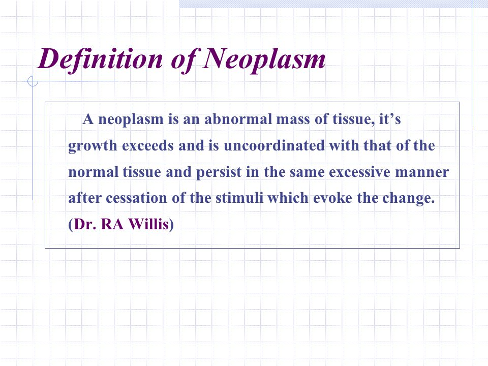 Definition of Neoplasm At molecular level, neoplasm is disorder of growth regulatory genes ( the activation of proto- oncogenes and the inactivation of tumor suppressor genes ).