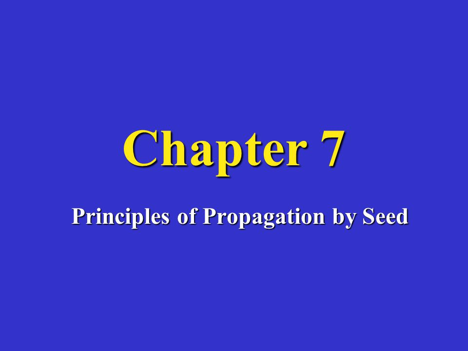 Chapter 7 Principles of Propagation by Seed