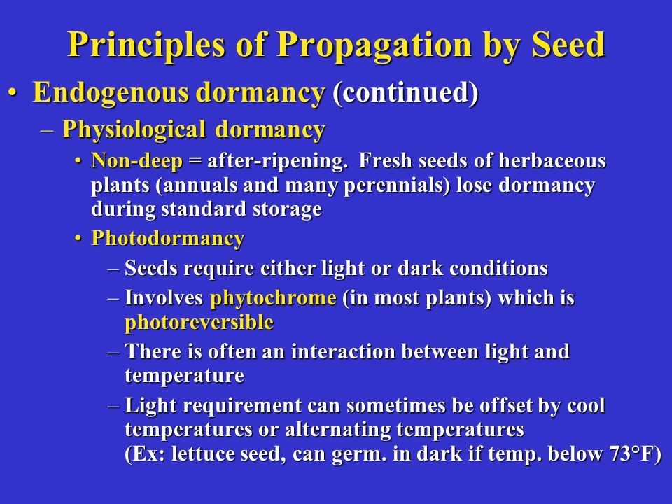 Principles of Propagation by Seed Endogenous dormancy (continued)Endogenous dormancy (continued) –Physiological dormancy Non-deep = after-ripening. Fr