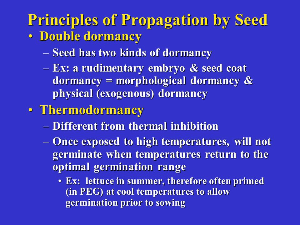 Principles of Propagation by Seed Double dormancyDouble dormancy –Seed has two kinds of dormancy –Ex: a rudimentary embryo & seed coat dormancy = morp