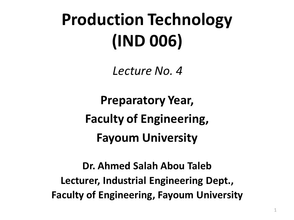 Production Technology (IND 006) Preparatory Year, Faculty of Engineering, Fayoum University Dr.