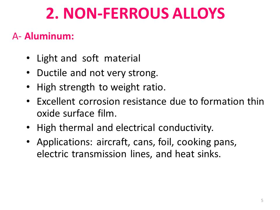 A- Aluminum: Light and soft material Ductile and not very strong.
