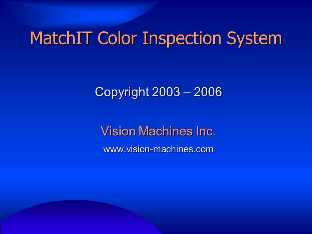 MatchIT Color Inspection System Copyright 2003 – 2006 Vision Machines Inc. www.vision-machines.com