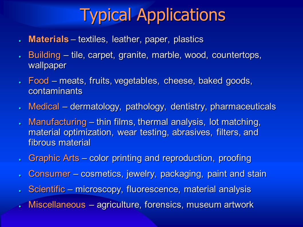 Typical Applications ● Materials – textiles, leather, paper, plastics ● Building – tile, carpet, granite, marble, wood, countertops, wallpaper ● Food