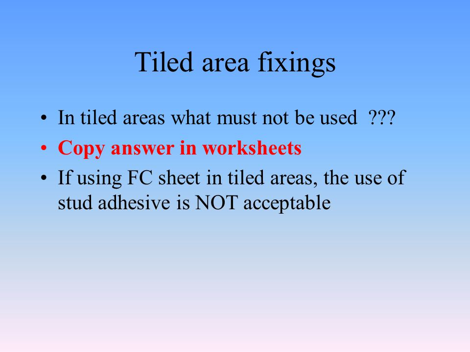 Tiled area fixings In tiled areas what must not be used .