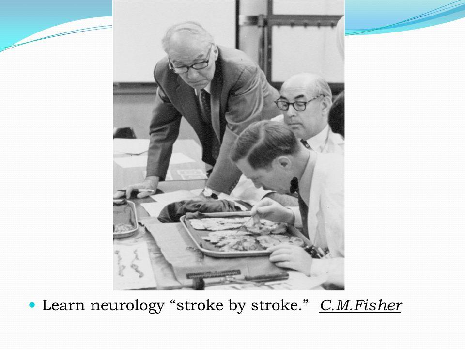 Learn neurology stroke by stroke. C.M.Fisher