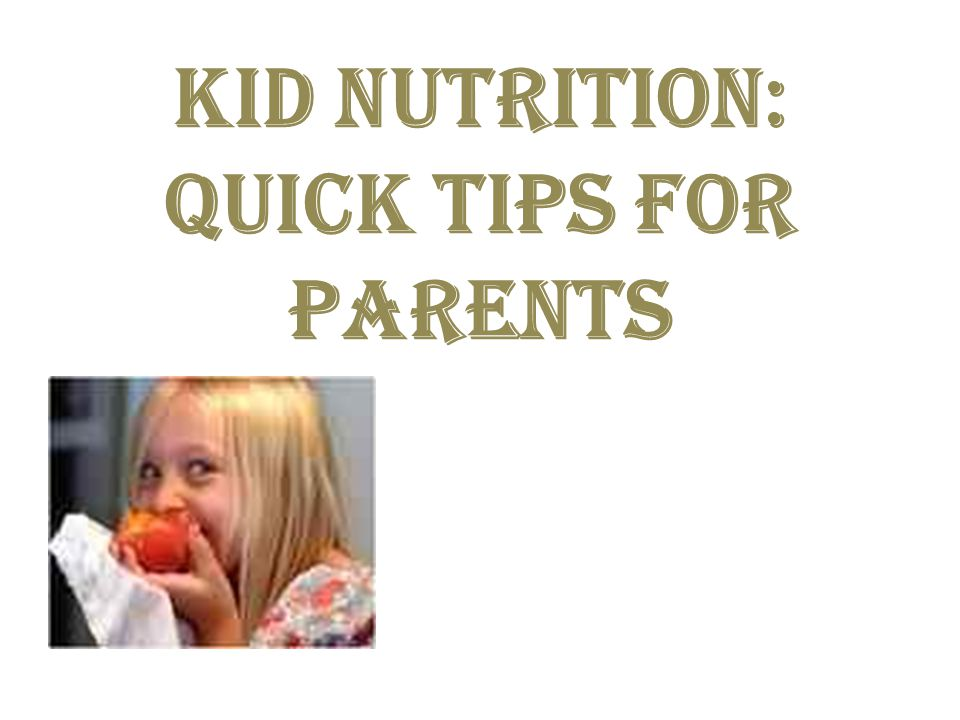 Kid Nutrition: Quick Tips for Parents