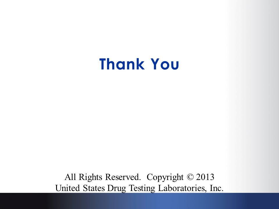 All Rights Reserved. Copyright © 2013 United States Drug Testing Laboratories, Inc. Thank You