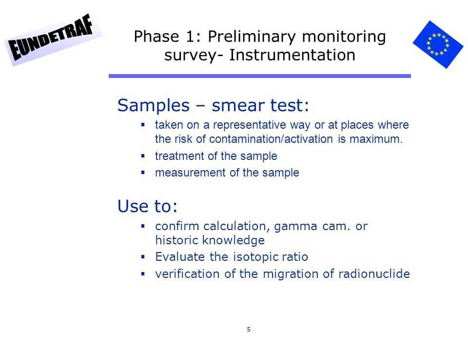 5 Phase 1: Preliminary monitoring survey- Instrumentation Samples – smear test:  taken on a representative way or at places where the risk of contami