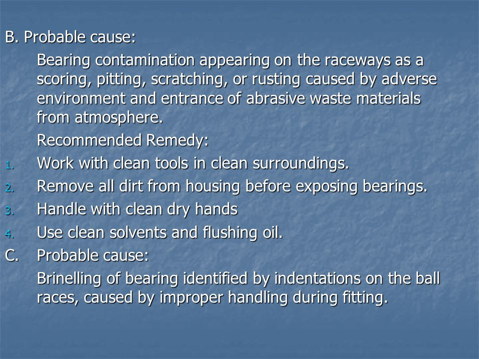 B. Probable cause: Bearing contamination appearing on the raceways as a scoring, pitting, scratching, or rusting caused by adverse environment and ent
