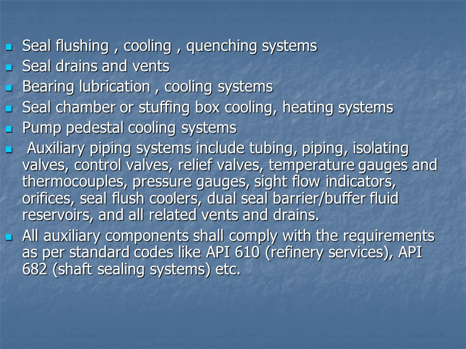 Seal flushing, cooling, quenching systems Seal flushing, cooling, quenching systems Seal drains and vents Seal drains and vents Bearing lubrication, c