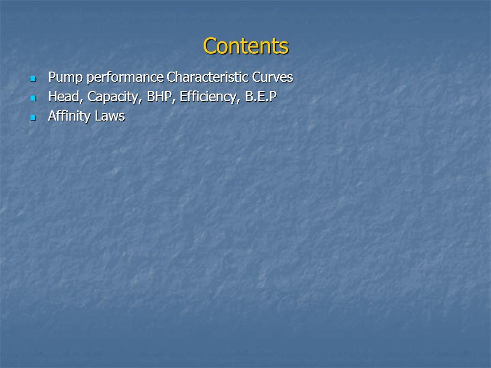 Contents Pump performance Characteristic Curves Pump performance Characteristic Curves Head, Capacity, BHP, Efficiency, B.E.P Head, Capacity, BHP, Eff