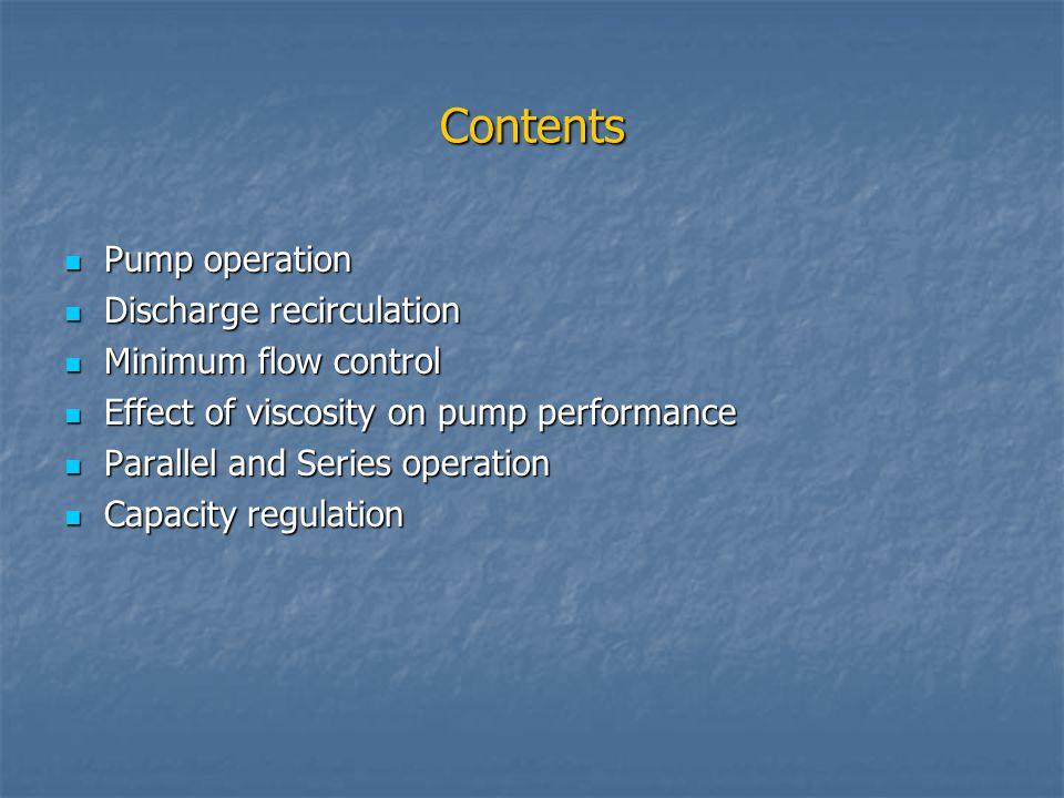 Contents Pump operation Pump operation Discharge recirculation Discharge recirculation Minimum flow control Minimum flow control Effect of viscosity o