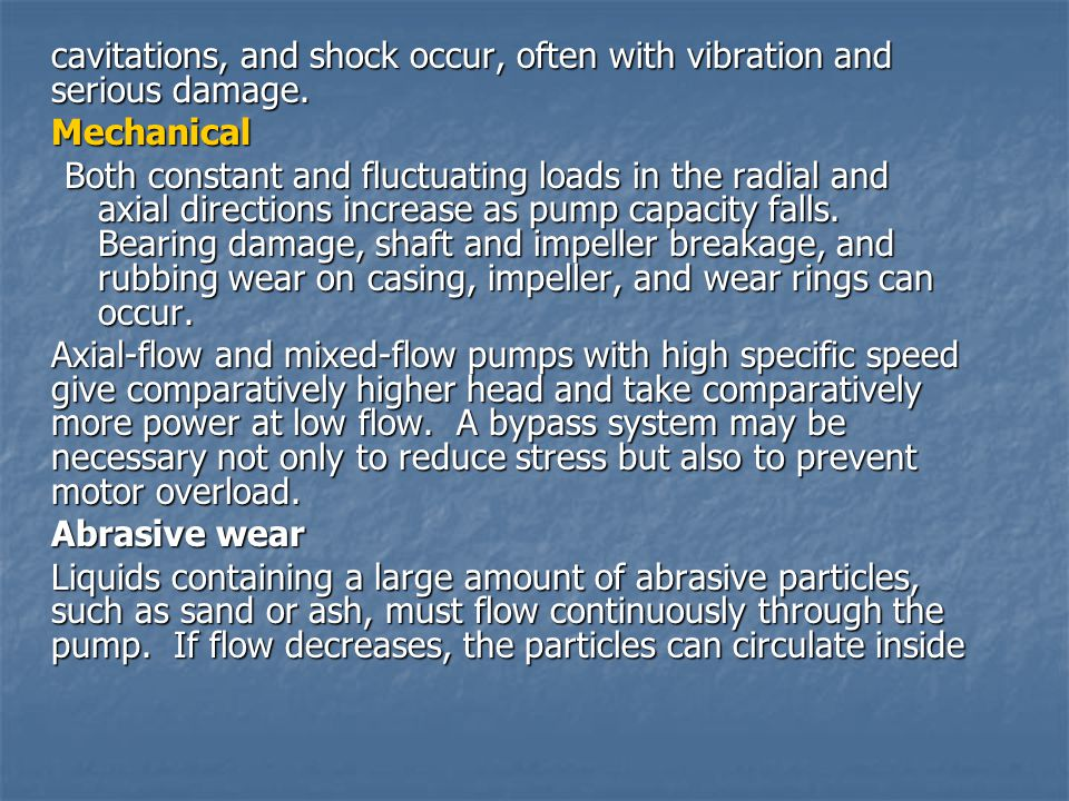 cavitations, and shock occur, often with vibration and serious damage. Mechanical Both constant and fluctuating loads in the radial and axial directio