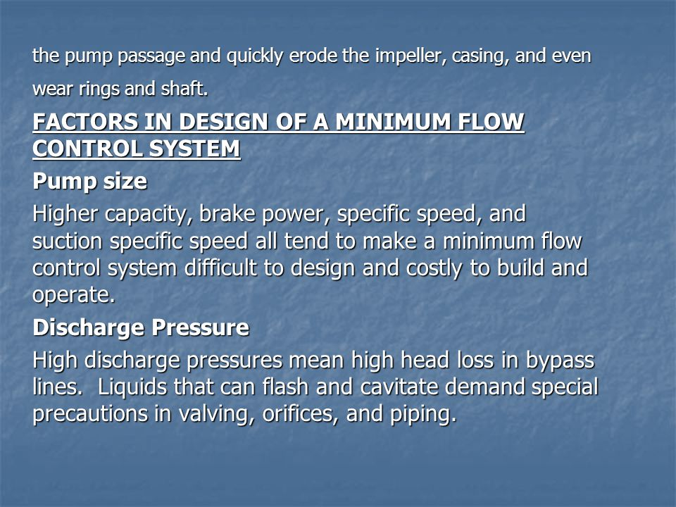 the pump passage and quickly erode the impeller, casing, and even wear rings and shaft. FACTORS IN DESIGN OF A MINIMUM FLOW CONTROL SYSTEM Pump size H