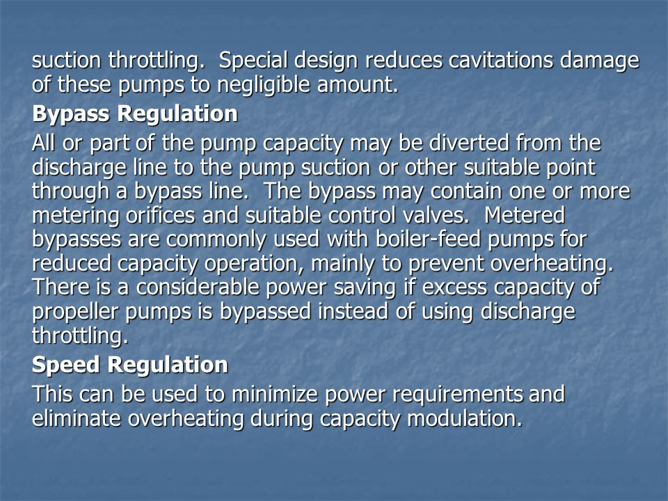 suction throttling. Special design reduces cavitations damage of these pumps to negligible amount. Bypass Regulation All or part of the pump capacity