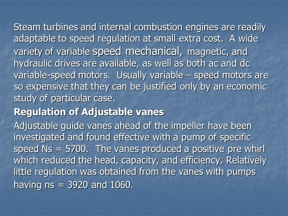 Steam turbines and internal combustion engines are readily adaptable to speed regulation at small extra cost. A wide variety of variable speed mechani