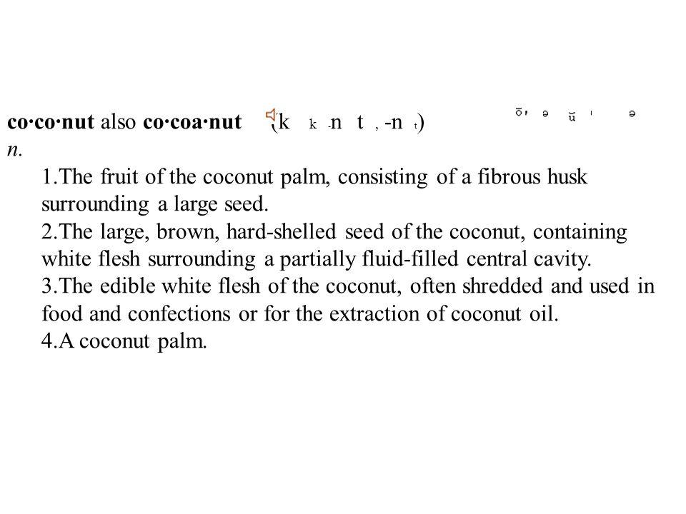 co·co·nut also co·coa·nut (k k - n t, -n t ) n.